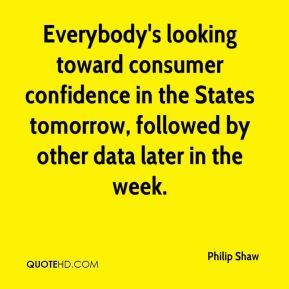 Everybody's looking toward consumer confidence in the States tomorrow, followed by other data later in the week.