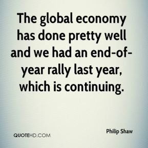 The global economy has done pretty well and we had an end-of-year rally last year, which is continuing.