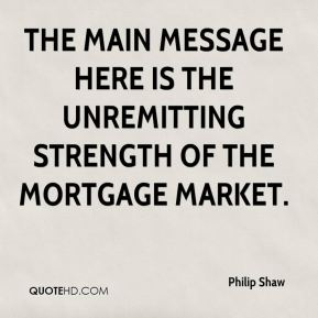 The main message here is the unremitting strength of the mortgage market.