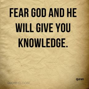 Fear God and he will give you knowledge.