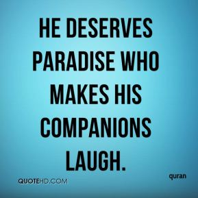 He deserves paradise who makes his companions laugh.