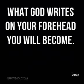 What God writes on your forehead you will become.