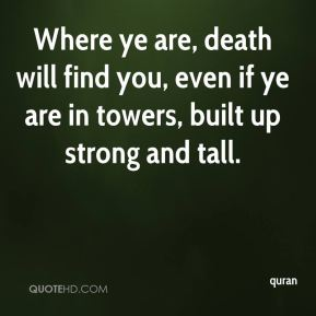 Where ye are, death will find you, even if ye are in towers, built up strong and tall.