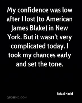 My confidence was low after I lost (to American James Blake) in New York. But it wasn't very complicated today. I took my chances early and set the tone.