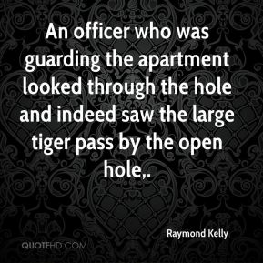 An officer who was guarding the apartment looked through the hole and indeed saw the large tiger pass by the open hole.