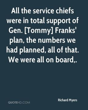 All the service chiefs were in total support of Gen. [Tommy] Franks' plan, the numbers we had planned, all of that. We were all on board.