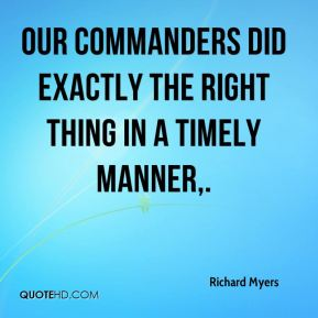 Richard Myers  - Our commanders did exactly the right thing in a timely manner.