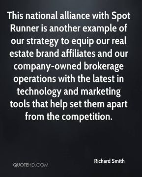 This national alliance with Spot Runner is another example of our strategy to equip our real estate brand affiliates and our company-owned brokerage operations with the latest in technology and marketing tools that help set them apart from the competition.