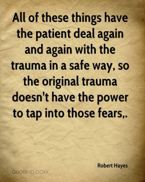 All of these things have the patient deal again and again with the trauma in a safe way, so the original trauma doesn't have the power to tap into those fears.