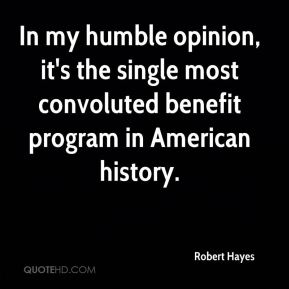 Robert Hayes  - In my humble opinion, it's the single most convoluted benefit program in American history.