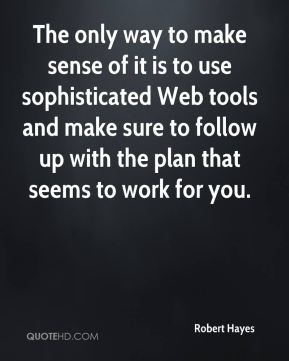The only way to make sense of it is to use sophisticated Web tools and make sure to follow up with the plan that seems to work for you.