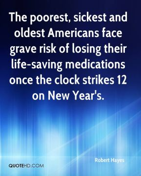 Robert Hayes  - The poorest, sickest and oldest Americans face grave risk of losing their life-saving medications once the clock strikes 12 on New Year's.