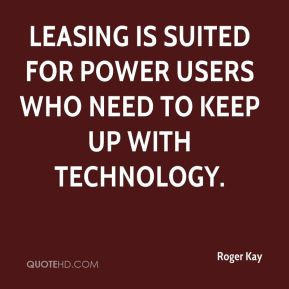 Leasing is suited for power users who need to keep up with technology.