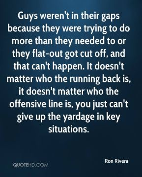 Guys weren't in their gaps because they were trying to do more than they needed to or they flat-out got cut off, and that can't happen. It doesn't matter who the running back is, it doesn't matter who the offensive line is, you just can't give up the yardage in key situations.