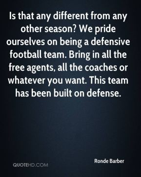 Is that any different from any other season? We pride ourselves on being a defensive football team. Bring in all the free agents, all the coaches or whatever you want. This team has been built on defense.