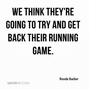 We think they're going to try and get back their running game.
