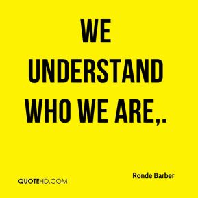 We understand who we are.