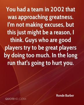 You had a team in 2002 that was approaching greatness. I'm not making excuses, but this just might be a reason, I think. Guys who are good players try to be great players by doing too much. In the long run that's going to hurt you.