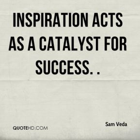 Inspiration acts as a catalyst for success. .