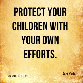 Protect your children with your own efforts.