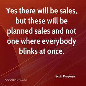 Yes there will be sales, but these will be planned sales and not one where everybody blinks at once.