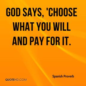 God says, 'Choose what you will and pay for it.