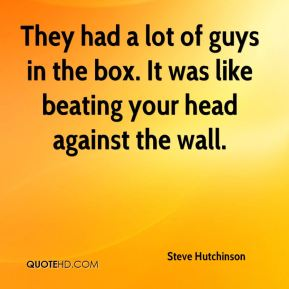 They had a lot of guys in the box. It was like beating your head against the wall.