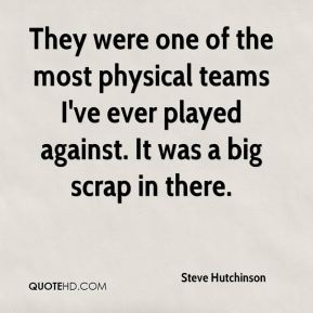 They were one of the most physical teams I've ever played against. It was a big scrap in there.