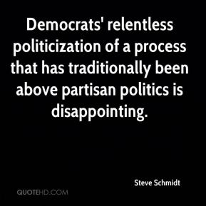 Democrats' relentless politicization of a process that has traditionally been above partisan politics is disappointing.