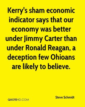Kerry's sham economic indicator says that our economy was better under Jimmy Carter than under Ronald Reagan, a deception few Ohioans are likely to believe.