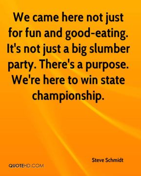 We came here not just for fun and good-eating. It's not just a big slumber party. There's a purpose. We're here to win state championship.