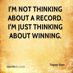 I'm not thinking about a record. I'm just thinking about winning.