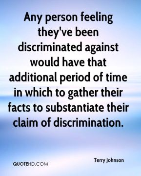 Terry Johnson  - Any person feeling they've been discriminated against would have that additional period of time in which to gather their facts to substantiate their claim of discrimination.
