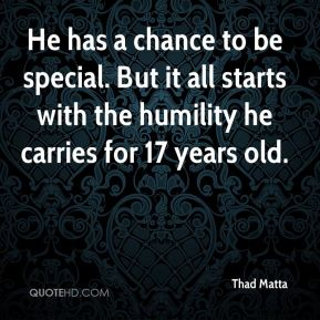 Thad Matta  - He has a chance to be special. But it all starts with the humility he carries for 17 years old.