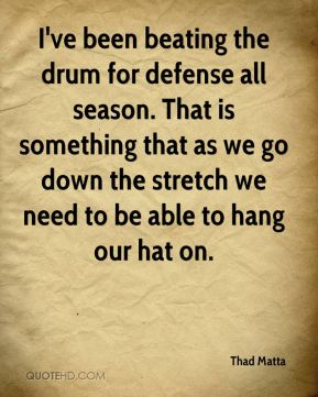 I've been beating the drum for defense all season. That is something that as we go down the stretch we need to be able to hang our hat on.