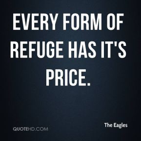 The Eagles  - Every form of refuge has it's price.