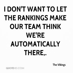 I don't want to let the rankings make our team think we're automatically there.