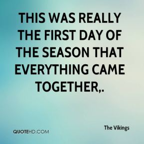 The Vikings  - This was really the first day of the season that everything came together.