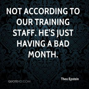 Not according to our training staff. He's just having a bad month.