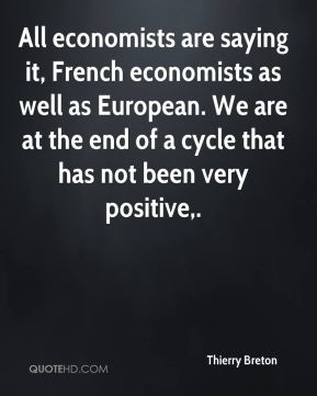 All economists are saying it, French economists as well as European. We are at the end of a cycle that has not been very positive.