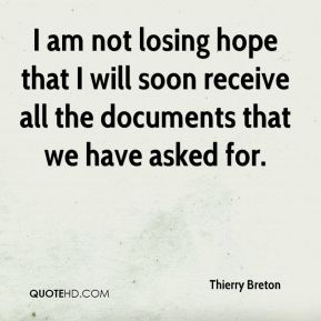 I am not losing hope that I will soon receive all the documents that we have asked for.