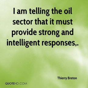 I am telling the oil sector that it must provide strong and intelligent responses.