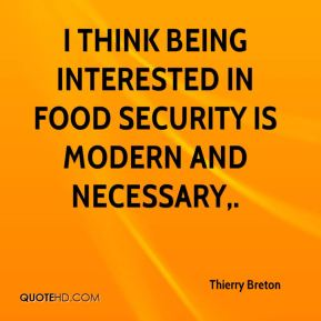 I think being interested in food security is modern and necessary.