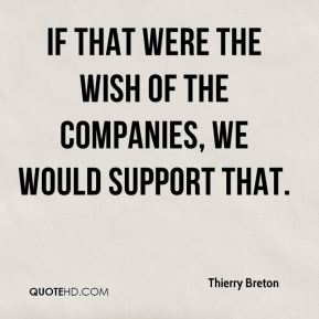 If that were the wish of the companies, we would support that.