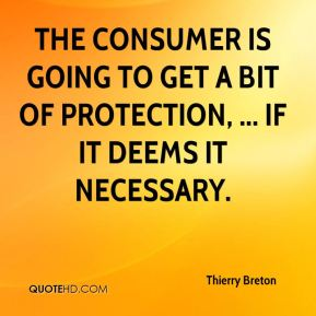 The consumer is going to get a bit of protection, ... if it deems it necessary.