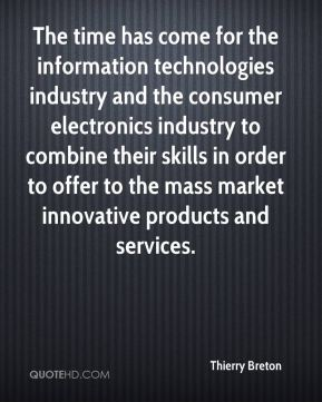 Thierry Breton  - The time has come for the information technologies industry and the consumer electronics industry to combine their skills in order to offer to the mass market innovative products and services.