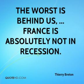 The worst is behind us, ... France is absolutely not in recession.