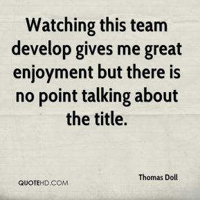 Thomas Doll  - Watching this team develop gives me great enjoyment but there is no point talking about the title.