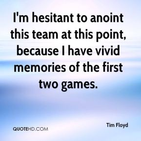 Tim Floyd  - I'm hesitant to anoint this team at this point, because I have vivid memories of the first two games.