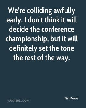 Tim Pease  - We're colliding awfully early. I don't think it will decide the conference championship, but it will definitely set the tone the rest of the way.